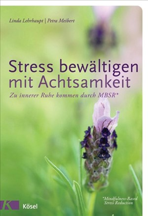 Stress bewältigen mit Achtsamkeit: Zu innerer Ruhe kommen durch MBSR* - *Mindfulness-Based Stress Reduction   Cover