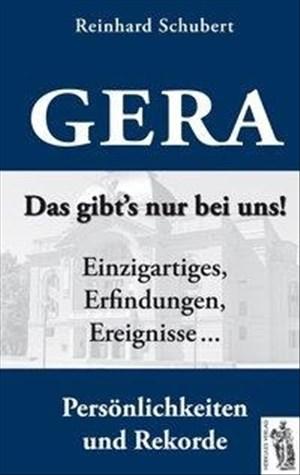 Gera - Das gibt's nur bei uns!: Einzigartiges, Erfindungen, Ereignisse, Persönlichkeiten und Rekorde   Cover