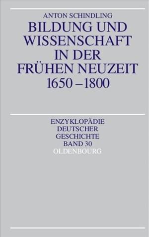 Bildung und Wissenschaft in der Frühen Neuzeit 1650-1800 (Enzyklopädie deutscher Geschichte, Band 30) | Cover