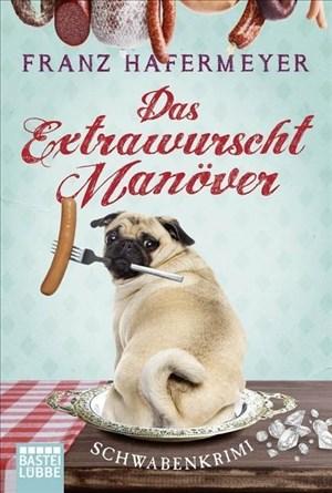 Schäfer und Dorn: Das Extrawurscht-Manöver: Schwabenkrimi. Dorn und Schäfer 3   Cover