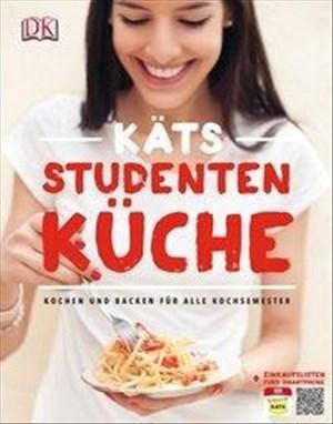 Käts Studentenküche: Kochen und Backen für alle Kochsemester | Cover