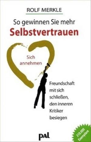 So gewinnen Sie mehr Selbstvertrauen: Sich annehmen, Freundschaft mit sich schließen, den inneren Kritiker besiegen | Cover