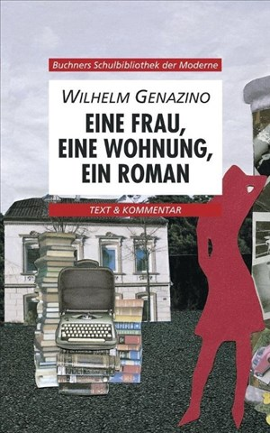 Buchners Schulbibliothek der Moderne / Genazino, Eine Frau, eine Wohnung, ein Roman: Text & Kommentar (Buchners Schulbibliothek der Moderne: Text & Kommentar)   Cover
