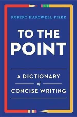 To the Point: A Dictionary of Concise Writing | Cover