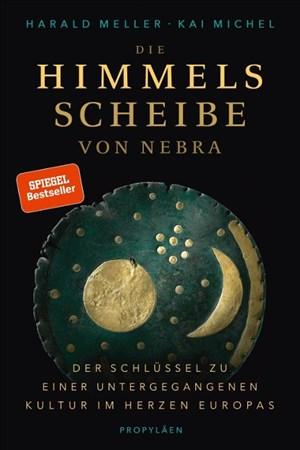 Die Himmelsscheibe von Nebra: Der Schlüssel zu einer untergegangenen Kultur im Herzen Europas | Cover