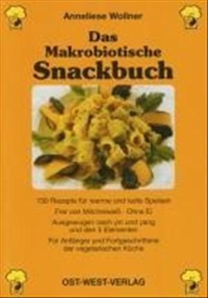 Das Makrobiotische Snackbuch: 150 Rezepte für warme und kalte Speisen, Frei von Milcheiweiß - ohne Ei, Ausgewogen nach Yin und Yang und den 5 ... und ... und Fortgeschrittene der vegetarischen Küche | Cover