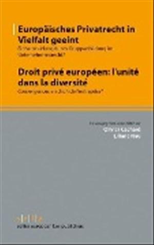 Europäisches Privatrecht in Vielfalt geeint - Droit privé européen: l'unité dans la diversité: Einheitsbildung durch Gruppenbildung im ... der Rechte/Convergence des Droits) | Cover