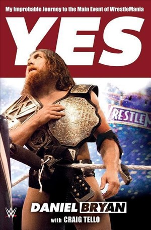 Yes: My Improbable Journey to the Main Event of Wrestlemania | Cover