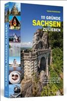 111 Gründe, Sachsen zu lieben: Eine Liebeserklärung an das großartigste Bundesland der Welt
