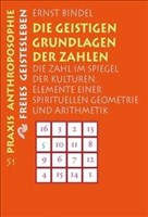 Die geistigen Grundlagen der Zahlen: Die Zahl im Spiegel der Kulturen. Elemente einer spirituellen Geometrie und Arithmetik (Praxis Anthroposophie, Band 51)