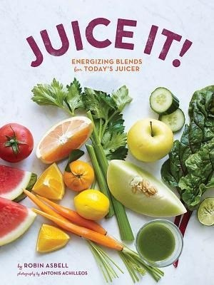Juice It!: Energizing Blends for Today's Juicers   Cover