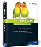 SAP CRM: Ihr Ratgeber für Marketing, Vertrieb und Service mit SAP Customer Relationship Management (SAP PRESS)