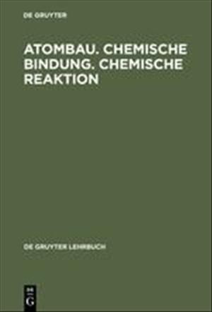 Atombau. Chemische Bindung. Chemische Reaktion: Grundlagen in Aufgaben und Lösungen (De Gruyter Lehrbuch) | Cover