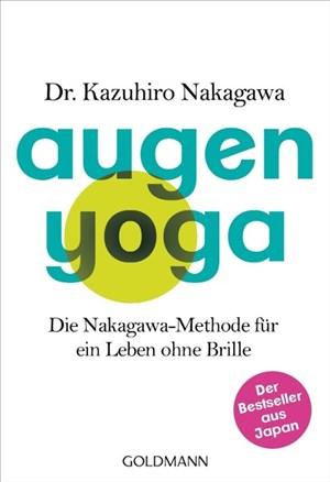 Augen-Yoga: Die Nakagawa-Methode für ein Leben ohne Brille - Der Bestseller aus Japan   Cover