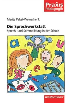 Praxis Pädagogik: Die Sprechwerkstatt: Sprech- und Stimmbildung in der Schule: Schulartübergreifend Fachübergreifend / Sprech- und Stimmbildung in der Schule   Cover