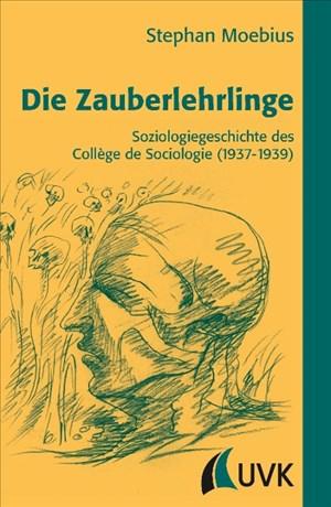 Die Zauberlehrlinge: Soziologiegeschichte des Collège de Sociologie (1937-1939)   Cover