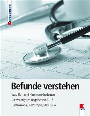 Befunde verstehen: Was Blut- und Harnwerte bedeuten. Die wichtigsten Begriffe von A – Z. Gastroskopie, Koloskopie, MRT & Co | Cover