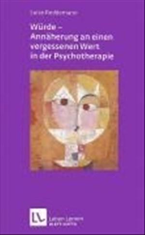 Würde - Annäherungen an einen vergessenen Wert in der Psychotherapie (Leben lernen, Bd. 212) | Cover