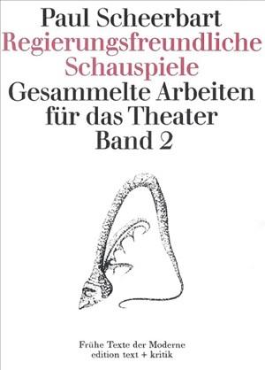 Regierungsfreundliche Schauspiele. Gesammelte Arbeiten für das Theater, Bd. 2: Gesammelte Arbeiten für das Theater. Band 2 | Cover