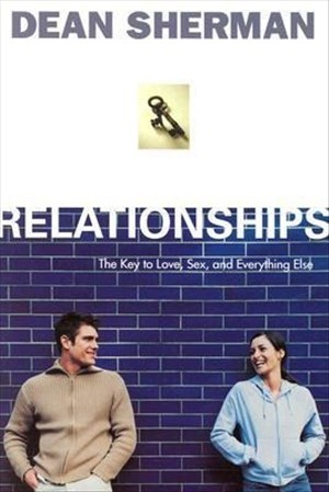 Relationships: The Key to Love, Sex, and Everything Else (From Dean Sherman) | Cover