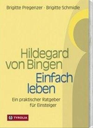 Hildegard von Bingen - Einfach Leben: Ein praktischer Ratgeber für Einsteiger   Cover