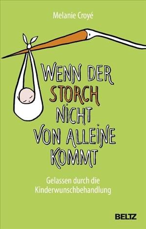 Wenn der Storch nicht von alleine kommt: Gelassen durch die Kinderwunschbehandlung | Cover