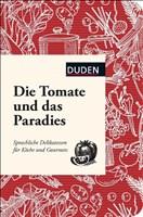 Die Tomate und das Paradies: Sprachliche Delikatessen für Köche und Gourmets