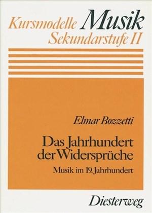 Das Jahrhundert der Widersprüche: Musik im 19. Jahrhundert (Kursmodelle Musik- Sekundarstufe II, Band 14)   Cover