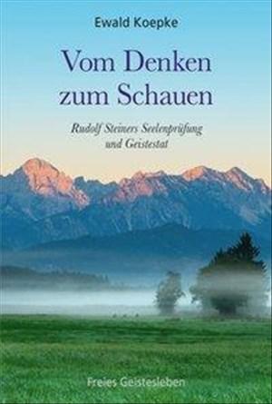 Vom Denken zum Schauen: Rudolf Steiners Seelenprüfung und Geistestat. | Cover