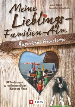 Wanderführer Almen: Meine Lieblings-Familien-Alm Bayerische Hausberge. 30 Wanderungen zu familienfreundlichen Hütten und Almen. Lieblings-Hütten für Wanderungen mit der Familie. | Cover