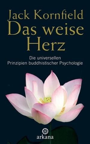Das weise Herz: Die universellen Prinzipien buddhistischer Psychologie | Cover