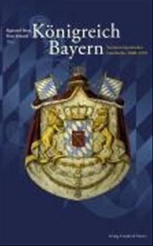 Königreich Bayern: Facetten bayerischer Geschichte 1806-1919 (Bayerische Geschichte) | Cover