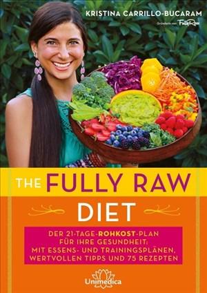 The Fully Raw Diet: Der 21-Tage-Plan für Ihre Gesundheit: Mit Essens- und Trainingsplänen, wertvollen Tipps und 75 Rezepten | Cover