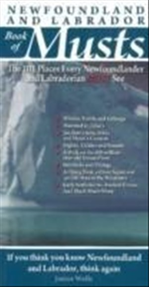 Newfoundland & Labrador Book of Musts: The 101 Places Every Newfoundlander & Labradorian MUST See (Travel Holiday Guides)   Cover