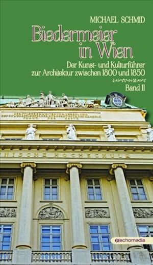 Biedermeier in Wien 2: Der Kunst- und Kulturführer zur Architektur zwischen 1800 und 1850 | Cover