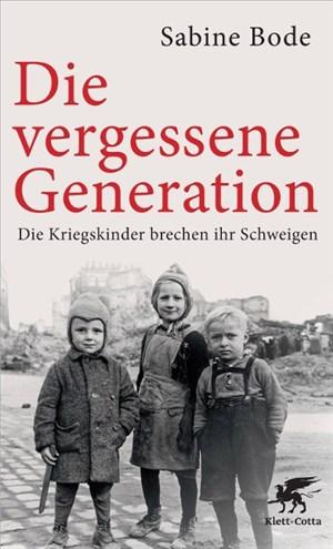 Die vergessene Generation: Die Kriegskinder brechen ihr Schweigen | Cover