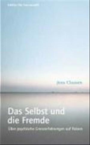 Das Selbst und die Fremde: Über psychische Grenzerfahrungen auf Reisen (Edition Das Narrenschiff) | Cover