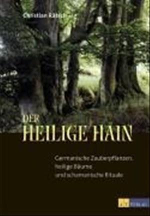 Der heilige Hain: Germanische Zauberpflanzen, heilige Bäume und schamanische Rituale | Cover