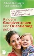 Kindern Grundvertrauen und Orientierung geben: Ein Elternbegleiter durch den Erziehungsalltag