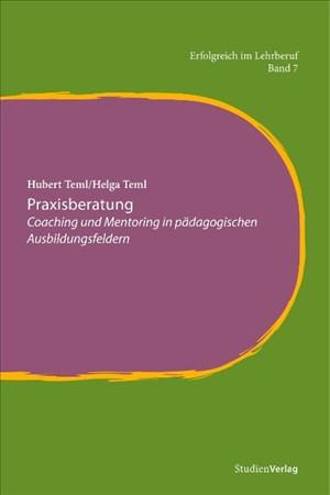 Praxisberatung: Coaching und Mentoring in pädagogischen Ausbildungsfeldern (Erfolgreich im Lehrberuf, Band 7)   Cover