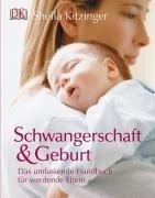 Schwangerschaft und Geburt: Das umfassende Handbuch für werdende Eltern