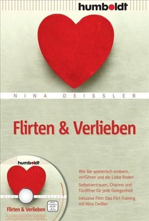 Flirten & Verlieben: Wie Sie spielerisch erobern, verführen und die Liebe finden. Selbstvertrauen, Charme und Türöffner für jede Gelegenheit. ... ... ... (humboldt - Psychologie & Lebensgestaltung) | Cover