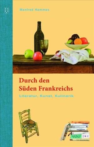 Durch den Süden Frankreichs: Literatur, Kunst, Kulinarik | Cover