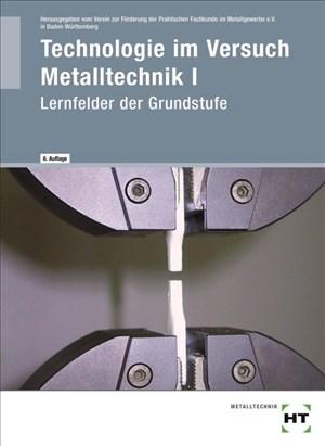 Technologie im Versuch Metalltechnik 1 Lernfelder der Grundstufe | Cover