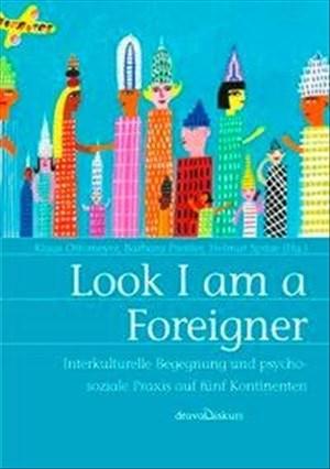 Look I am a Foreigner: Interkulturelle Begegnung und psychosoziale Praxis auf fünf Kontinenten | Cover