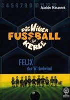 Felix, der Wirbelwind: Die Wilden Fußballkerle Bd. 2