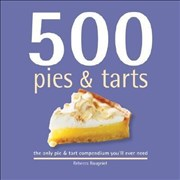 500 Pies & Tarts: The Only Pies and Tarts Compendium You'll Ever Need (500 Series Cookbooks)