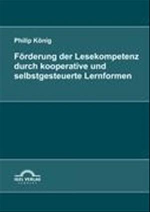 Förderung der Lesekompetenz durch kooperative und selbstgesteuerte Lernformen | Cover