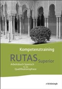 RUTAS Superior - Arbeitsbuch für Spanisch als neu einsetzende und fortgeführte Fremdsprache in der Qualifikationsphase der gymnasialen Oberstufe in Nordrhein-Westfalen u.a.: Kompetenztraining