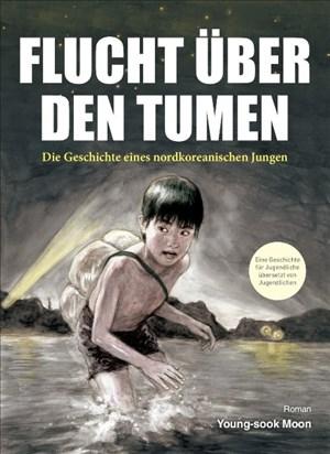 Flucht über den Tumen: Die Geschichte eines nordkoreanischen Jungen | Cover